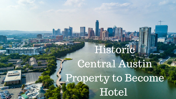 Historic Central Austin Property to Become Hotel
